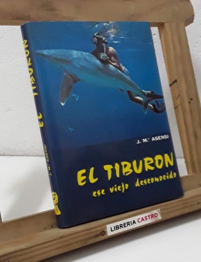 El tiburón ese viejo desconocido - J. Mª Asensi