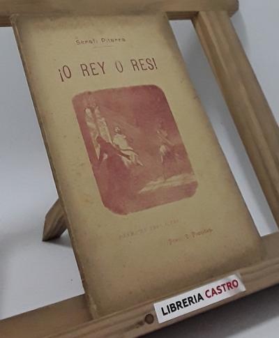 ¡O rey o res! (drama histórich en tres actes) - Frederich Soler y Hubert (Serafí Pitarra) i Enrich Carreras