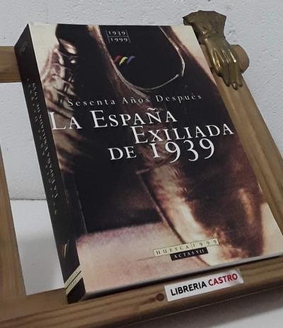 Sesenta años después. La España exiliada de 1939 - Juan Carlos Ara Torralba y Fermín Gil Encabo