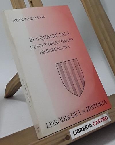 Els quatre pals. L´escut dels Comtes de Barcelona - Armand de Fluvià i Escorsa