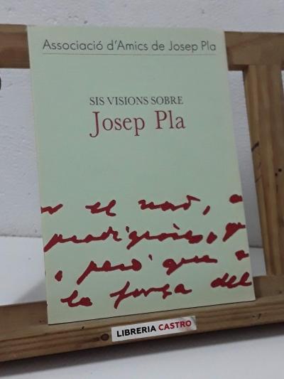 Sis visions sobre Josep Pla - Narcís Jordi Aragó, Josep Martinell, Jaume Reixach, Antoni M. Rigau, Ramon Sala i Josep Valls