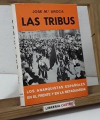 Las tribus. Los anarquistas españoles en el frente y en la retaguardia - José María Aroca