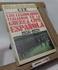 C.T.V. Los Legionarios italianos en la guerra civil española 1936 - 1939 - José Luis Alcofar Nassaes