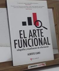 El arte funcional. Infografía y visualización de información - Alberto Cairo