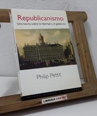 Republicanismo. Una teoría sobre la libertad y el gobierno - Philip Pettit