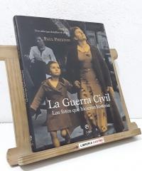 La Guerra Civil. Las fotos que hicieron historia. 1936-39 Tres años que desafían el olvido - Paul Preston