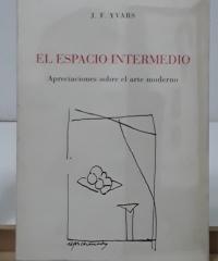 El espacio intermedio. Apreciaciones sobre el arte moderno - José Francisco Yvars