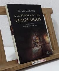 A la sombra de los Templarios. Los Enigmas de la España Mágica - Rafael Alarcón