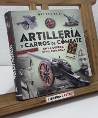 Artillería y carros de combate en la guerra civil española - José María Manrique García y Lucas Molina Franco