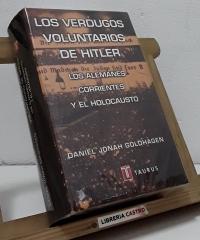 Los verdugos voluntarios de Hitler. Los alemanes corrientes y el Holocausto - Daniel Jonah Goldhagen