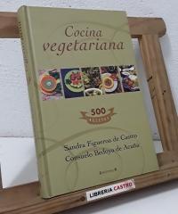 Cocina vegetariana. 500 recetas - Sandra Figueroa de Castro y Consuelo Bedoya de Acuña