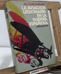 La aviación legionaria en la guerra española - José Luis Alcofar Nassaes