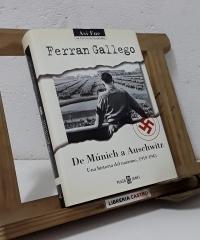 De Múnich a Auschwitz. Una historia del nazismo 1919 - 1945 - Ferran Gallego