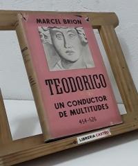 Teodorico. Un conductor de multitudes 454 - 526 - Marcel Brion