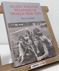 Allied infantry weapons of world war two - Terry Gander