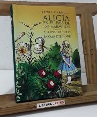 Alicia en el país de las maravillas. A través del espejo. La caza del Snark - Lewis Carroll