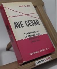 Ave Cesar. Testimonio de la guerra civil española - Luis Bazal