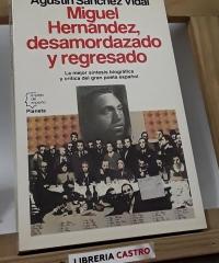 Miguel Hernández, desamordazado y regresado - Agustín Sánchez Vidal