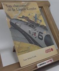 Les chasseurs de la Légion Condor - Juan Arráez Cerdá