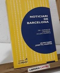 Noticiari de Barcelona. Del l'Exposició Universal als Jocs Olímpics - Jaume Fabré i Josep Mª Huertas