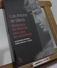 Biblioteca de clásicos para uso de modernos - Luis Antonio de Villena