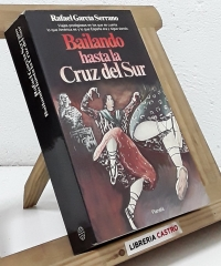 Bailando hasta la cruz del sur - Rafael García Serrano