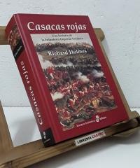 Casacas Rojas. Una historia de la Infantería Imperial Británica - Richard Holmes