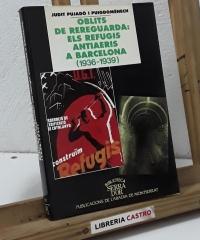 Oblits de rereguarda: Els refugis antiaeris a Barcelona 1936 - 1939 - Judit Pujadó i Puigdomènech