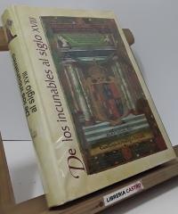 Historia Ilustrada del Libro Español. De los Incunables al siglo XVIII - Hipólito Escolar Sobrino