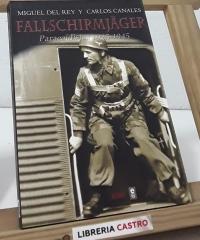 Fallschirmjäger. Paracaidistas 1935-1945 - Miguel del Rey y Carlos Canales