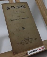 Mi tia Javiera. Juguete cómico, en tres actos y en prosa - Joaquín Dicenta y Antonio Paso (hijo)