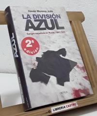 La División Azul. Sangre española en Rusia, 1941-1945 - Xavier Moreno Juliá