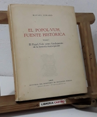 El Popol-Vuh, fuente histórica. Tomo I. El Popol-Vuh como fundamento de la historia maya-quiché (Numerado) - Rafael Girard