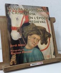 La vida quotidiana a Catalunya en l'època medieval - Jordi Bolòs