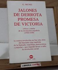 Jalones de derrota, promesa de victoria. Crítica y teoría de la revolución española 1930 - 1939 - G. Munis