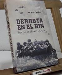 Derrota en el Rin. Operación Market-Garden - Antonio Muñoz