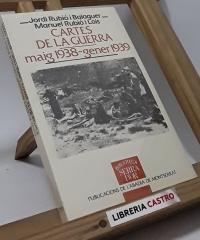 Cartes de la guerra. Maig 1938-Gener 1939 - Jordi Rubió i Balaguer i Manuel Rubió i Lois