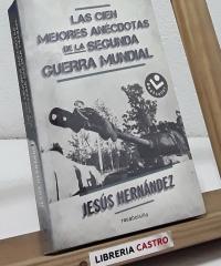 Las cien mejores anécdotas de la Segunda Guerra Mundial - Jesús Hernández