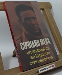 Cipriano Mera. Un anarquista en la guerra civil española - Joan Llarch