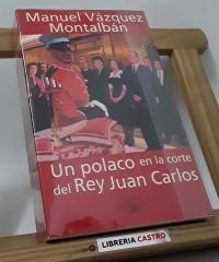 Un polaco en la Corte del Rey Juan Carlos - Manuel Vázquez Montalbán