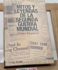 Mitos y leyendas de la Segunda Guerra Mundial - James Hayward