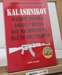 Kalashnikov. Machine pistols, assault rifles and machine-guns, 1945 to the present - John Walter