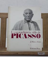 L´extraordinària vida de Picasso - J. Palau i Fabre