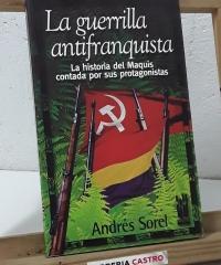 La guerrilla antifranquista. La historia del Maquis contada por sus protagonistas - Andrés Sorel