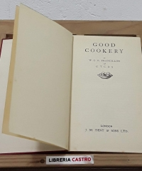 Good cookery - W. G. R. Francillon & G. T. C. D. S.