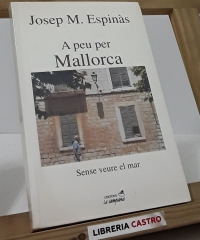 A peu per Mallorca. Sense veure el mar - Josep M. Espinàs