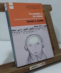 Tu cerebro y la música. El estudio científico de una obsesión humana - Daniel J. Levitin