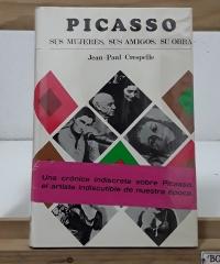 Picasso. Sus mujeres, sus amigos, su obra - Jean Paul Crespelle