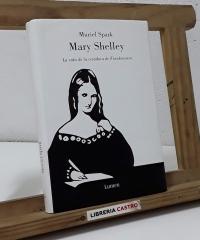 Mary Shelley. La vida de la creadora de Frankenstein - Muriel Spark