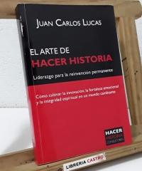 El arte de hacer historia. Liderazgo para la reinvención permanente (Dedicado por el autor) - Juan Carlos Lucas